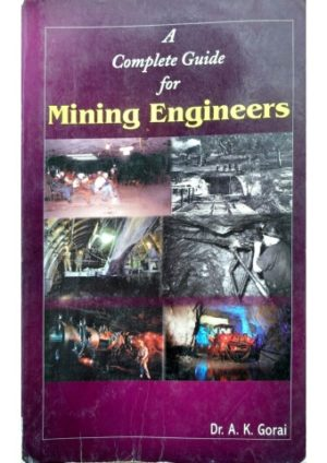 A complete Guide for Mining Engineers by Dr A K Gorai