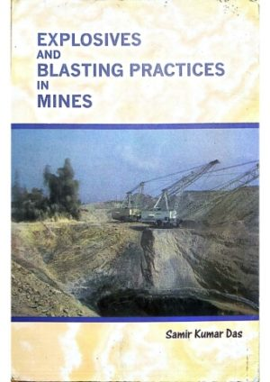 Explosives and Blasting practices in Mines by S K Das