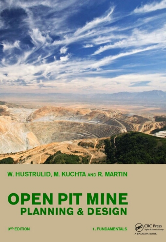 OPEN PIT MINE PLANNING AND DESIGN by W. HUSTRULID, M. KUCHTA AND R. MARTIN