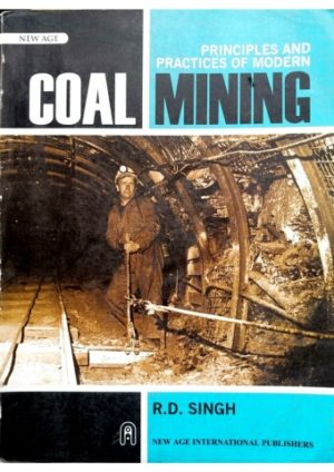 Principles and practices of Modern coal Mining by R D Singh